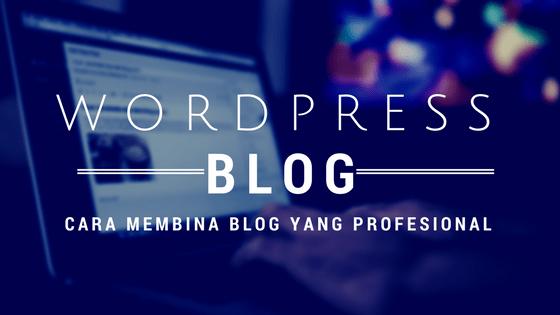 Cara Buat Blog WordPress Secara Profesional 2017